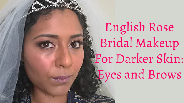 English Rose Bridal/Wedding Makeup Tutorial for darker/black/brown skin: eyes and brows makeup